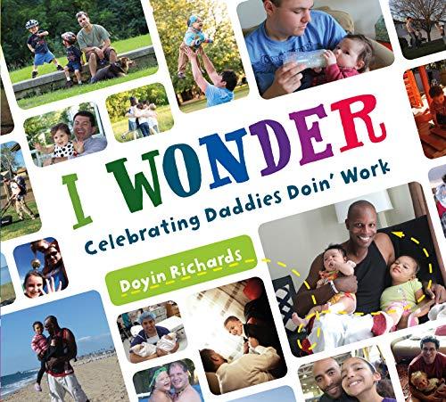 9781250078957: I Wonder: Celebrating Daddies Doin' Work