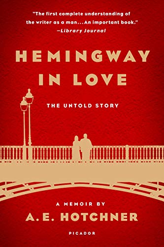 9781250078964: Hemingway in Love: The Untold Story: A Memoir by A. E. Hotchner