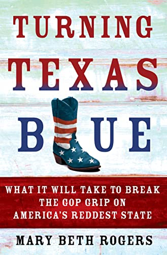 9781250079084: Turning Texas Blue: What It Will Take to Break the GOP Grip on America's Reddest State