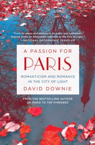 9781250080370: A Passion for Paris: Romanticism and Romance in the City of Light