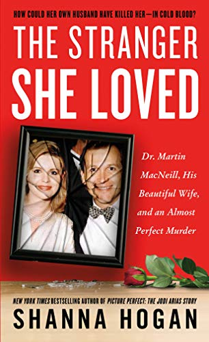 9781250080387: The Stranger She Loved: Dr. Martin MacNeill, His Beautiful Wife, and an Almost Perfect Murder