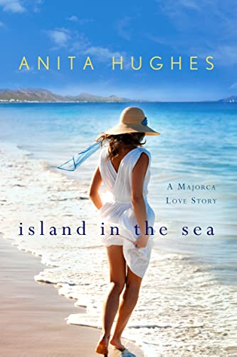 Island in the Sea: A Majorca Love Story: Anita Hughes