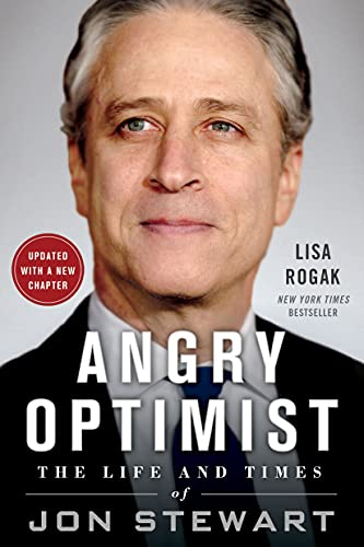 Angry Optimist: The Life and Times of Jon Stewart: Rogak, Lisa