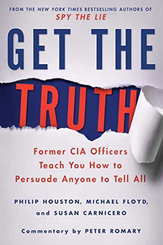 9781250080592: Get the Truth: Former CIA Officers Teach You How to Persuade Anyone to Tell All