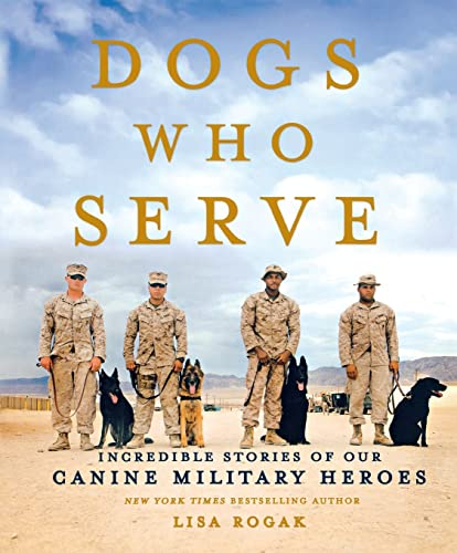 Dogs Who Serve: Incredible Stories of Our Canine Military Heroes