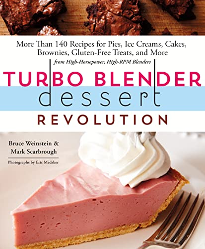 Turbo Blender Dessert Revolution: 170 Recipes for Pies, Ice Creams, Cakes, Brownies, Gluten-Free ...