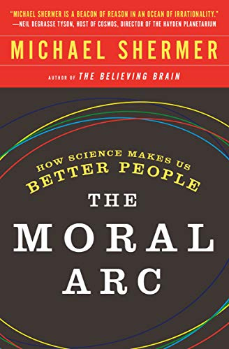 9781250081322: The Moral Arc: How Science and Reason Lead Humanity Toward Truth, Justice, and Freedom