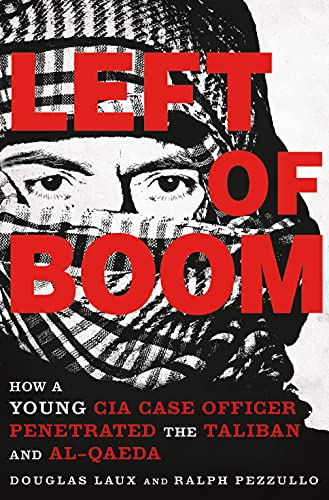 9781250081360: Left of Boom: How a Young CIA Case Officer Penetrated the Taliban and Al-Qaeda