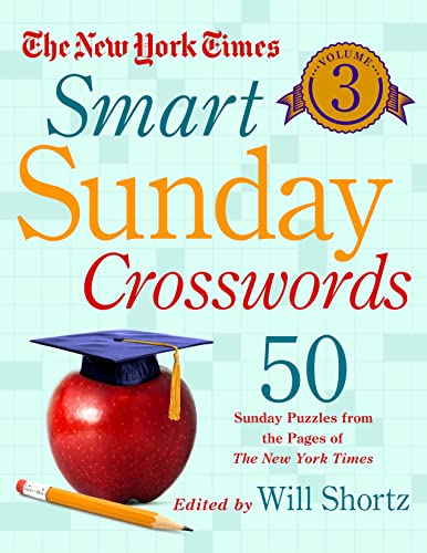 9781250081704: The New York Times Smart Sunday Crosswords Volume 3: 50 Sunday Puzzles from the Pages of The New York Times