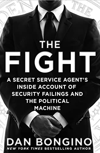 9781250082985: The Fight: A Secret Service Agent's Inside Account of Security Failings and the Political Machine