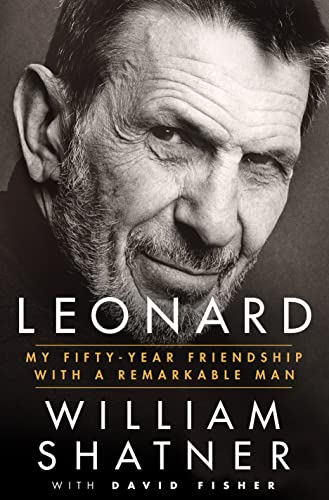 Leonard: My Fifty-Year Friendship with a Remarkable Man: David Fisher; William Shatner