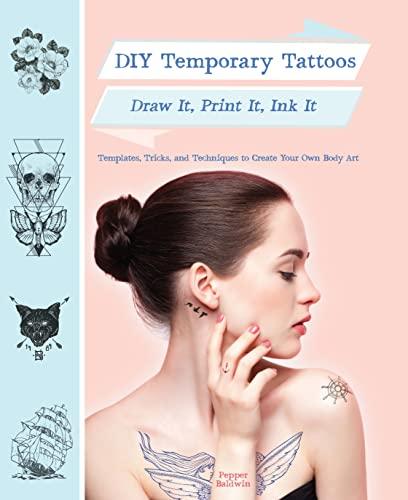 DIY Temporary Tattoos: Draw It, Print It, Ink It: Pepper Baldwin