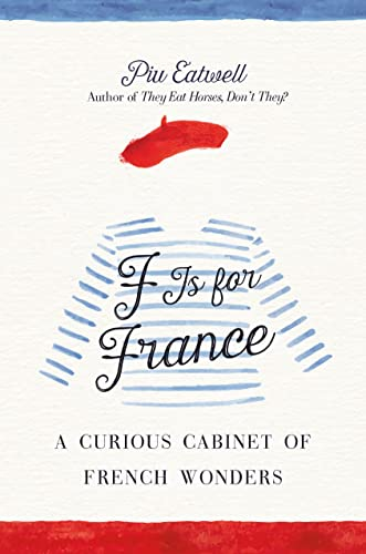 F Is for France: A Curious Cabinet of French Wonders: Eatwell, Piu Marie