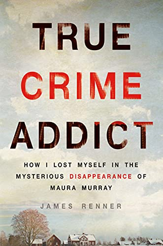 9781250089014: True Crime Addict: How I Lost Myself in the Mysterious Disappearance of Maura Murray