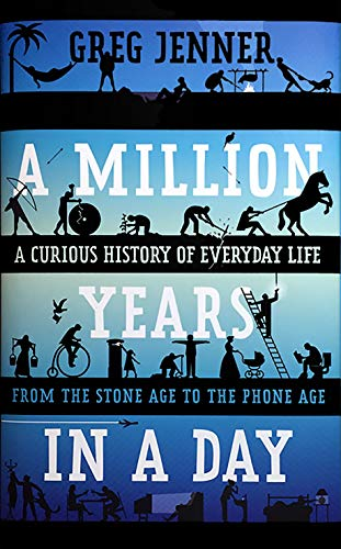 9781250089441: A Million Years in a Day: A Curious History of Everyday Life from the Stone Age to the Phone Age