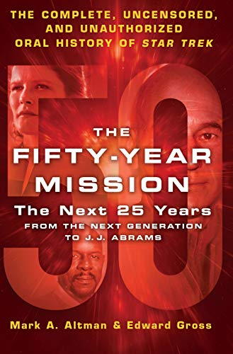 9781250089465: The Fifty-Year Mission: The Next 25 Years: From The Next Generation to J. J. Abrams: The Complete, Uncensored, and Unauthorized Oral History of Star Trek