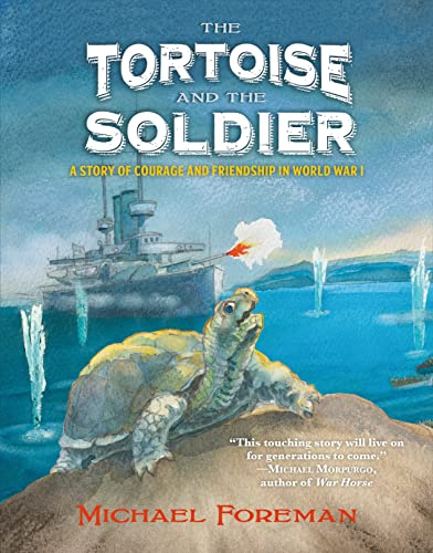 9781250090515: The Tortoise and the Soldier: A Story of Courage and Friendship in World War I