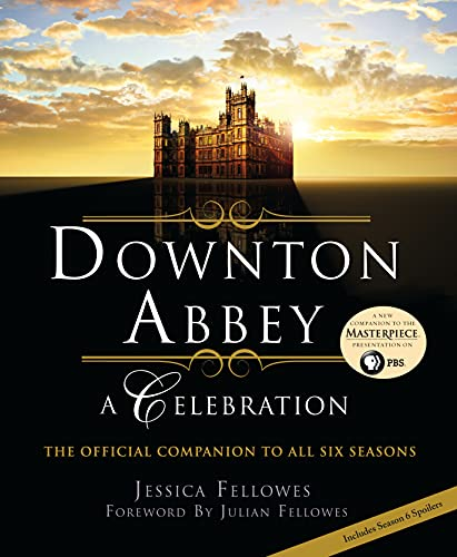 9781250091550: Downton Abbey: A Celebration - The Official Companion to All Six Seasons