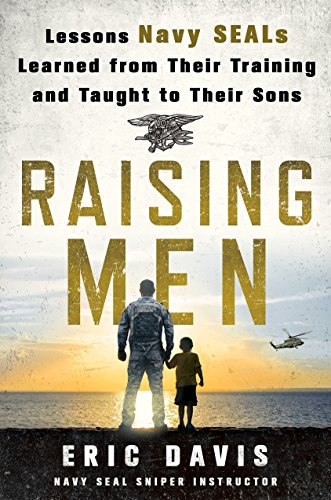 9781250091734: Raising Men: Lessons Navy SEALs Learned from Their Training and Taught to Their Sons