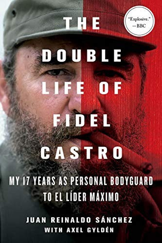 9781250092366: The Double Life of Fidel Castro: My 17 Years as Personal Bodyguard to El Lider Maximo