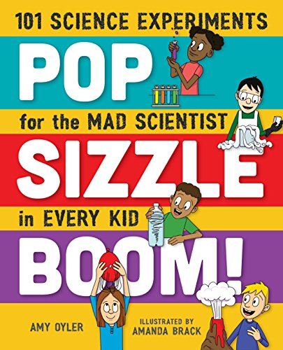 Pop, Sizzle, Boom!: 101 Science Experiments for: Oyler, Amy