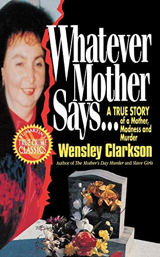 9781250092861: Whatever Mother Says...: A True Story of a Mother, Madness and Murder
