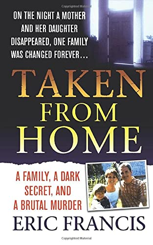 9781250092908: Taken from Home: A Father, a Dark Secret, and a Brutal Murder