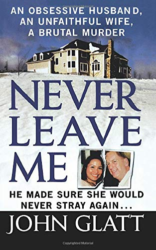 9781250092939: Never Leave Me: A True Story of Marriage, Deception, and Brutal Murder
