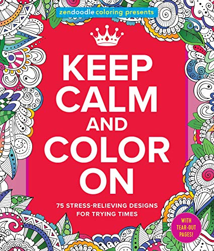 9781250093332: Zendoodle Coloring Presents Keep Calm and Color On: 75 Stress-Relieving Designs