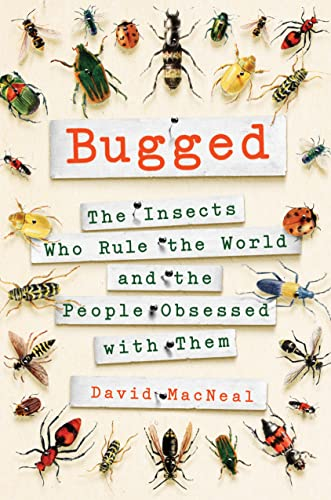 9781250095503: Bugged: The Insects Who Rule the World and the People Obsessed with Them