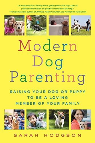 9781250095541: Modern Dog Parenting: Raising Your Dog or Puppy to Be a Loving Member of Your Family