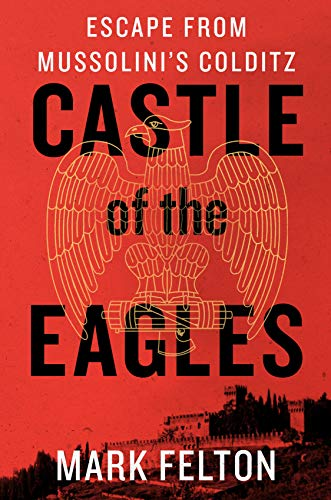 9781250095855: Castle of the Eagles: Escape from Mussolini's Colditz