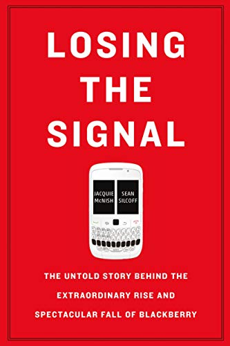 9781250096067: Losing the Signal: The Untold Story Behind the Extraordinary Rise and Spectacular Fall of BlackBerry