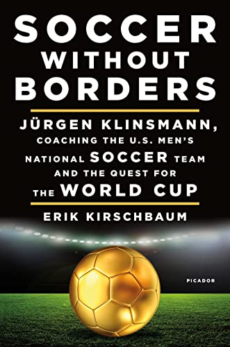 Soccer Without Borders: Jurgen Klinsmann, Coaching the U.S. Men's National Soccer Team and the Quest for the World Cup