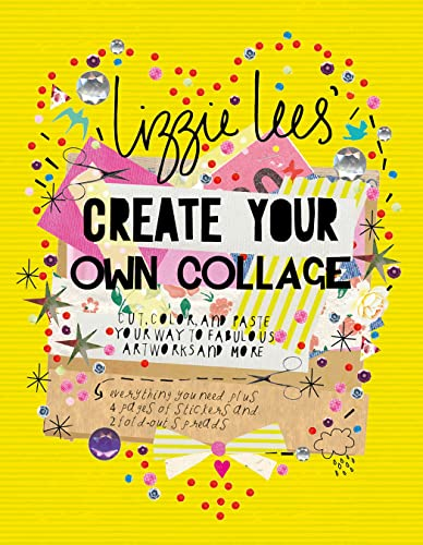 9781250099242: Create Your Own Collage: Cut, Color, and Paste Your Way to Fabulous Artworks and More