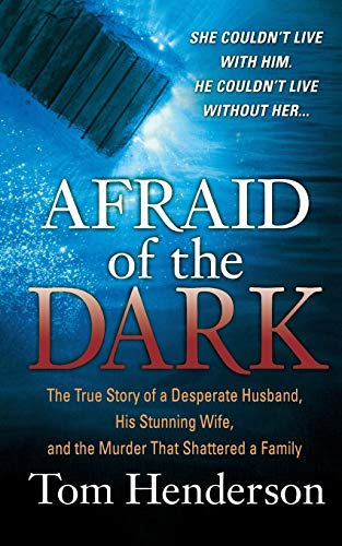 9781250102126: Afraid of the Dark: The True Story of a Reckless Husband, His Stunning Wife, and the Murder That Shattered a Family