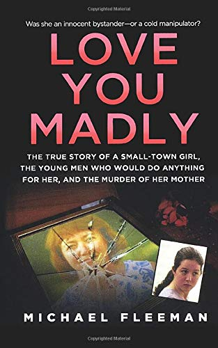 9781250102164: Love You Madly: The True Story of a Small-Town Girl, the Young Men She Seduced, and the Murder of Her Mother