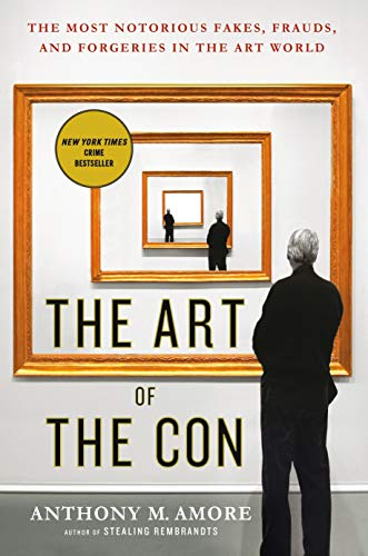 9781250108609: The Art of the Con: The Most Notorious Fakes, Frauds, and Forgeries in the Art World