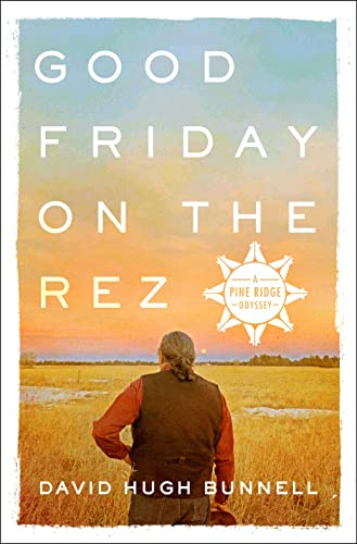 9781250112538: Good Friday on the Rez: A Pine Ridge Odyssey