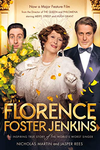 Florence Foster Jenkins: The biography that inspired the critically-acclaimed film: Martin, ...