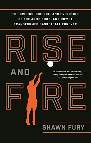 9781250116659: Rise and Fire: The Origins, Science, and Evolution of the Jump Shot--and How It Transformed Basketball Forever