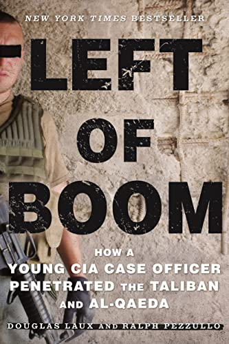 9781250116888: Left of Boom: How a Young CIA Case Officer Penetrated the Taliban and Al-Qaeda