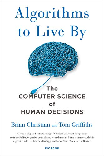 9781250118363: Algorithms to Live by: The Computer Science of Human Decisions
