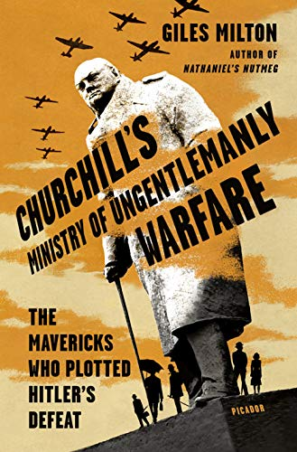 9781250119025: Churchill's Ministry of Ungentlemanly Warfare: The Mavericks Who Plotted Hitler's Defeat