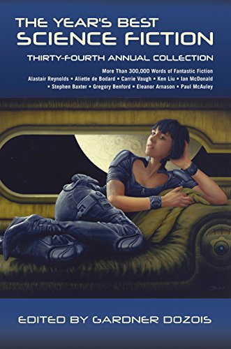 The Year's Best Science Fiction: Thirty-Fourth Annual Collection: Gardner Dozois
