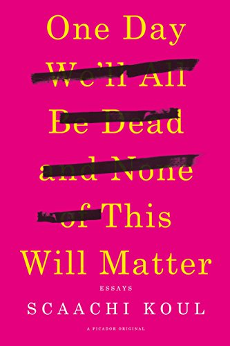 9781250121028: One Day We'll All Be Dead and None of This Will Matter: Essays