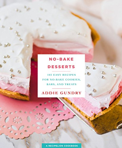 9781250123367: No-Bake Desserts: 103 Easy Recipes for No-Bake Cookies, Bars, and Treats (RecipeLion)