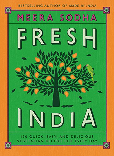 9781250123831: Fresh India: 130 Quick, Easy, and Delicious Vegetarian Recipes for Every Day