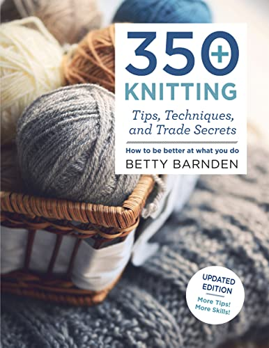 9781250125125: 350+ Knitting Tips, Techniques, and Trade Secrets: How to Be Better at What You Do