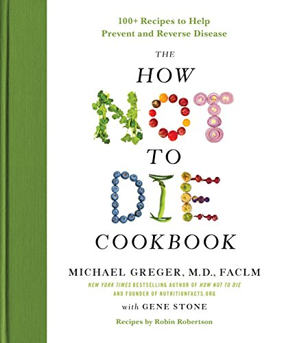 9781250127761: Greger, M: How Not to Die Cookbook: 100+ Recipes to Help Prevent and Reverse Disease